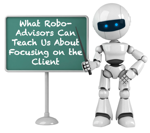 What Robo Advisors Can Teach Us About Focusing on the Client
